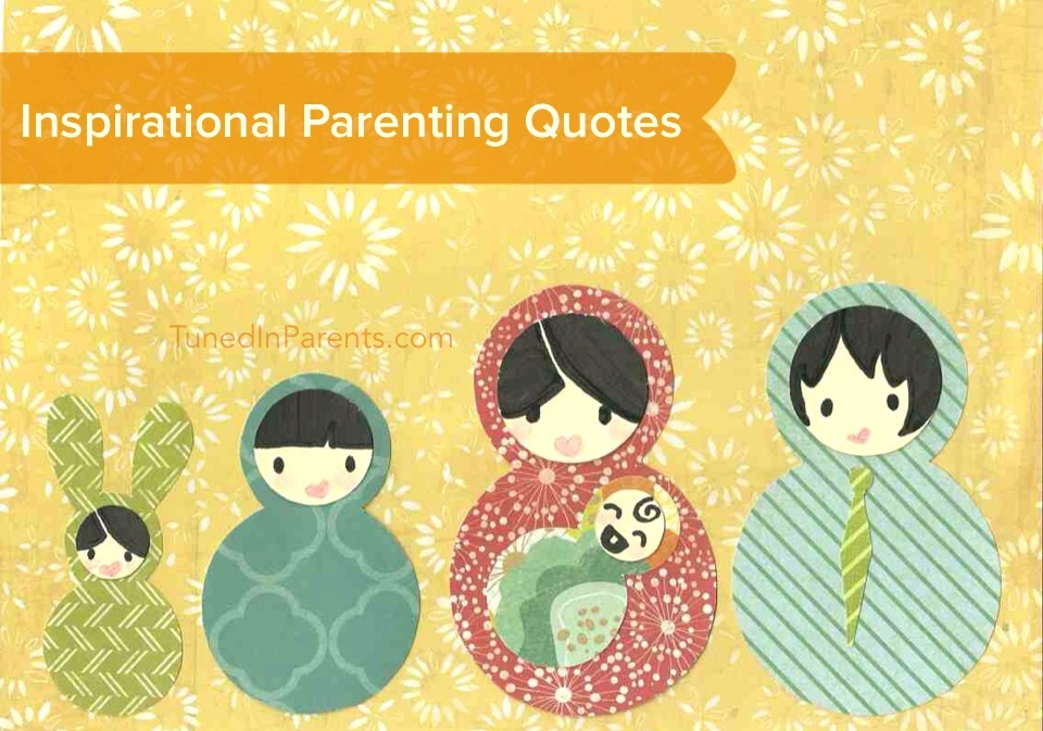 20 inspirational parenting quotes tuned in parents